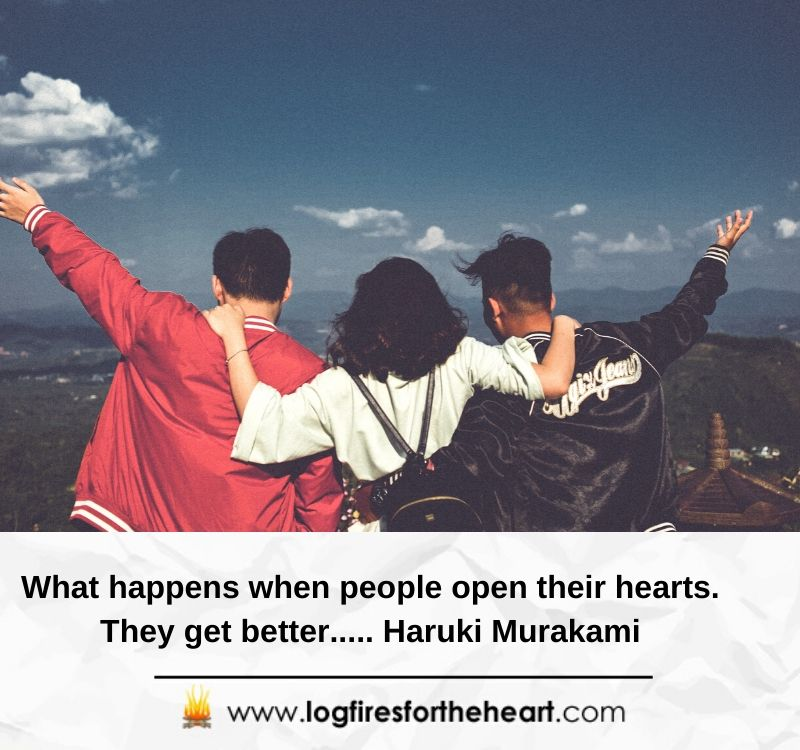 What happens when people open their hearts. They get better..... Haruki Murakami