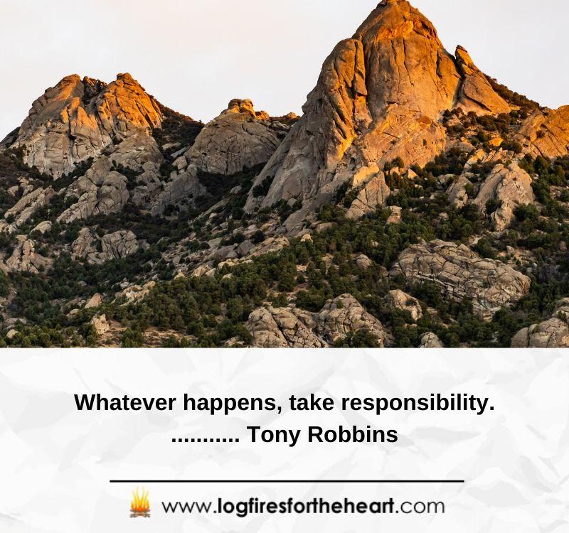 Whatever happens, take responsibility............ Tony Robbins