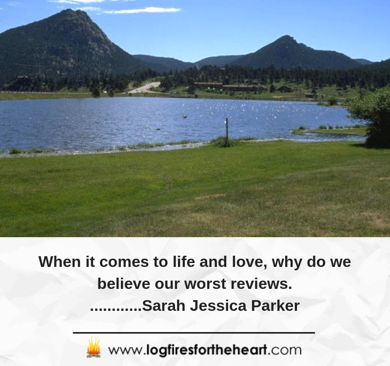 When it comes to life and love, why do we believe our worst reviews.............Sarah Jessica Parker