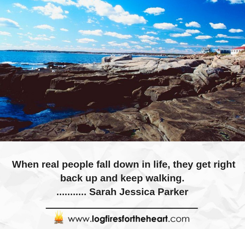 When real people fall down in life, they get right back up and keep walking............ Sarah Jessica Parker