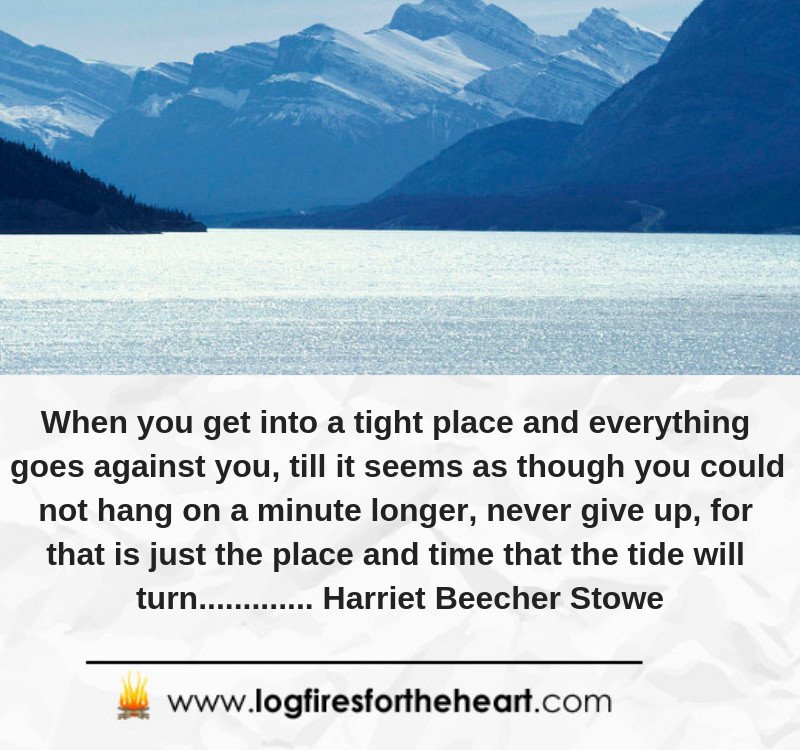 When you get into a tight place ............. Harriet Beecher Stowe