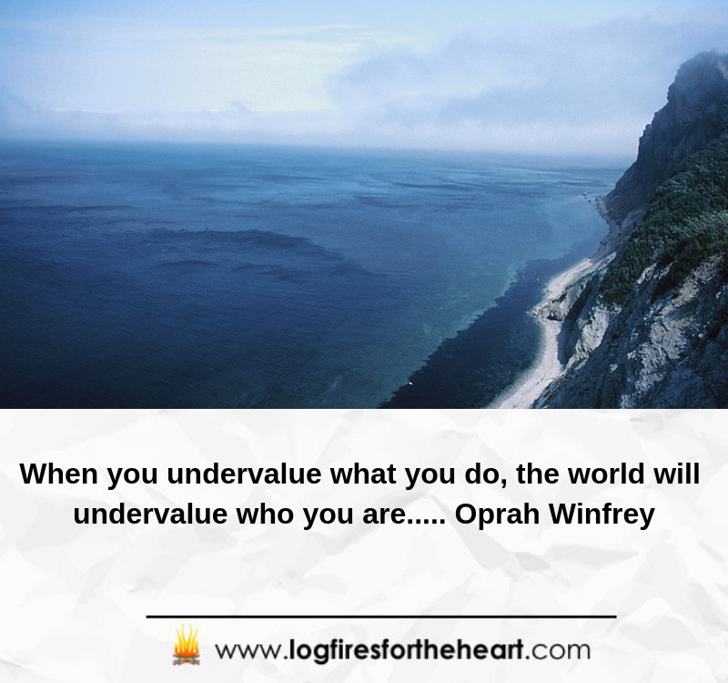 When you undervalue what you do, the world will undervalue who you are..... Oprah Winfrey