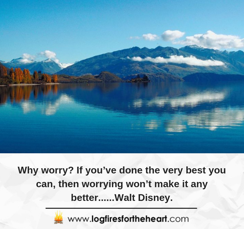 Why worry? If you've done the very best you can, then worrying won't make it any better......Walt Disney.