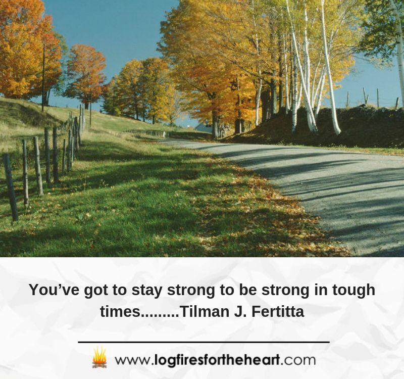 You've got to stay strong to be strong in tough times.........Tilman J. Fertitta