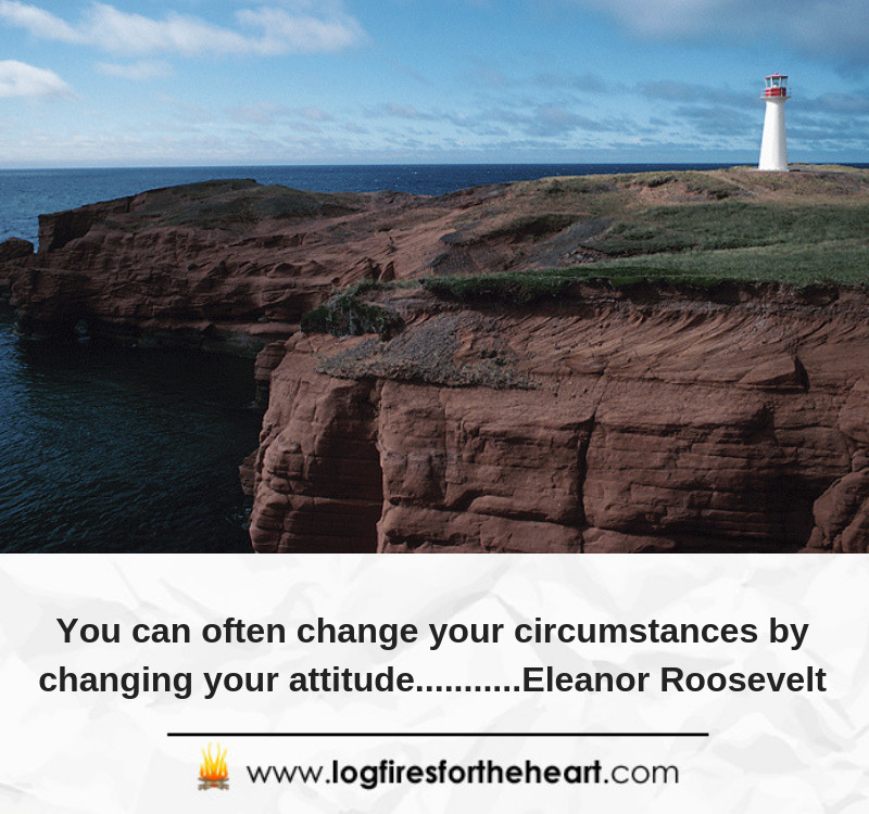 You can often change your circumstances by changing your attitude...........Eleanor Roosevelt