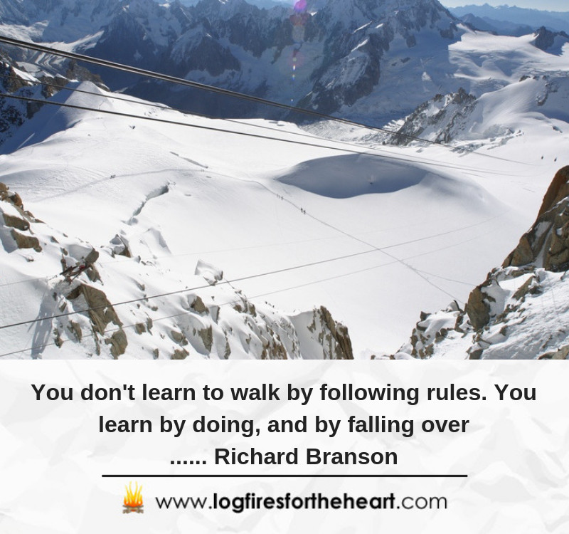You don't learn to walk by following rules. You learn by doing, and by falling over...... Richard Branson