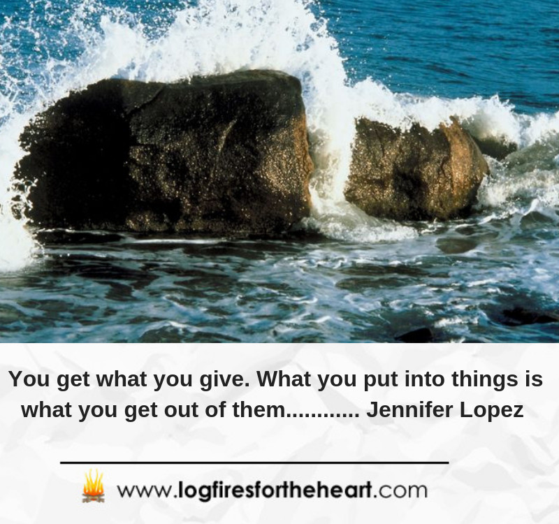 You get what you give. What you put into things is what you get out of them............ Jennifer Lopez