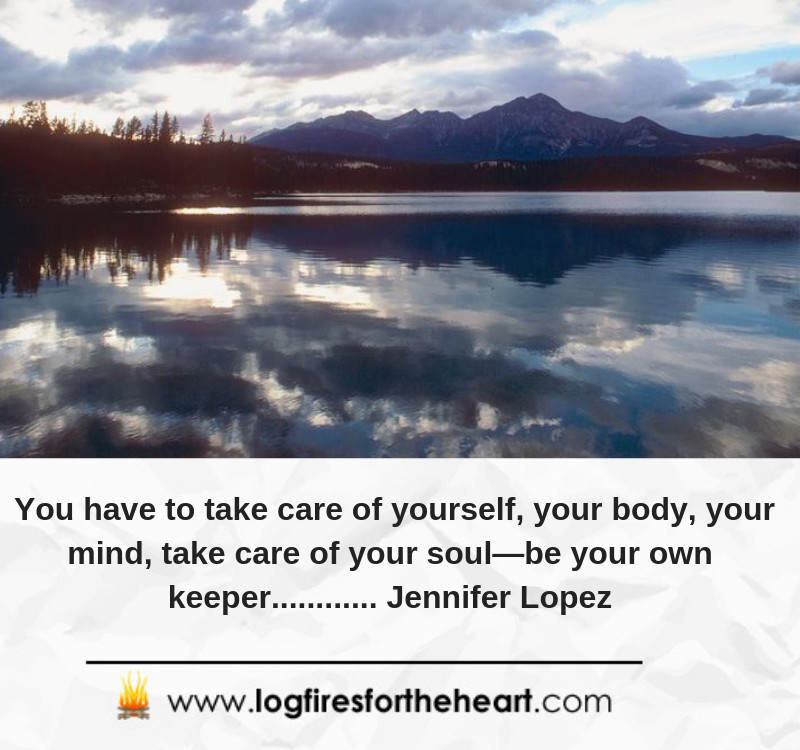 You have to take care of yourself, your body, your mind, take care of your soul. Be your own keeper............ Jennifer Lopez