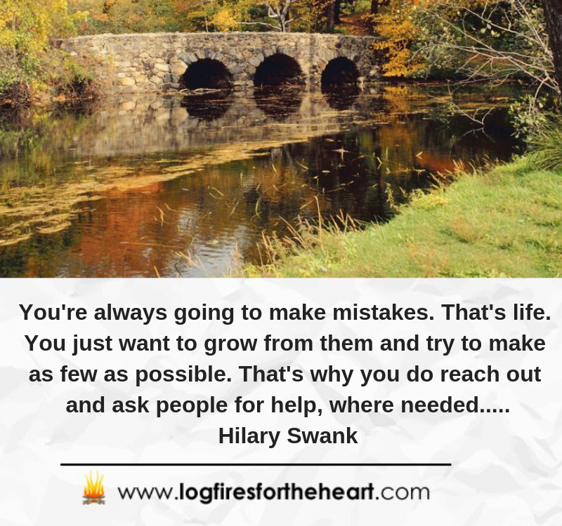 You're always going to make mistakes. That's life. You just want to grow from them and try to make as few as possible. That's why you do reach out and ask people for help, where needed.....Hilary Swank