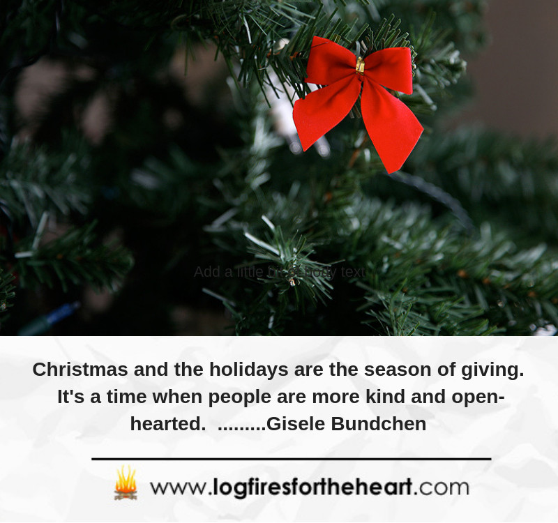 Christmas and the holidays are the season of giving. It's a time when people are more kind and open-hearted. .........Gisele Bundchen