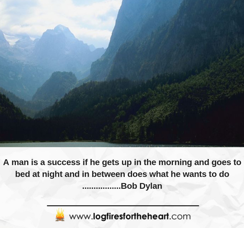 A man is a success if he gets up in the morning and goes to bed at night and in between does what he wants to do.......... Bob Dylan