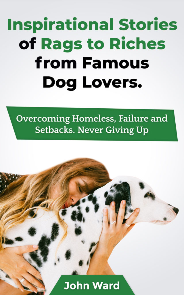 37 Inspirational Stories Of Rags To riches from Famous Dog Lovers