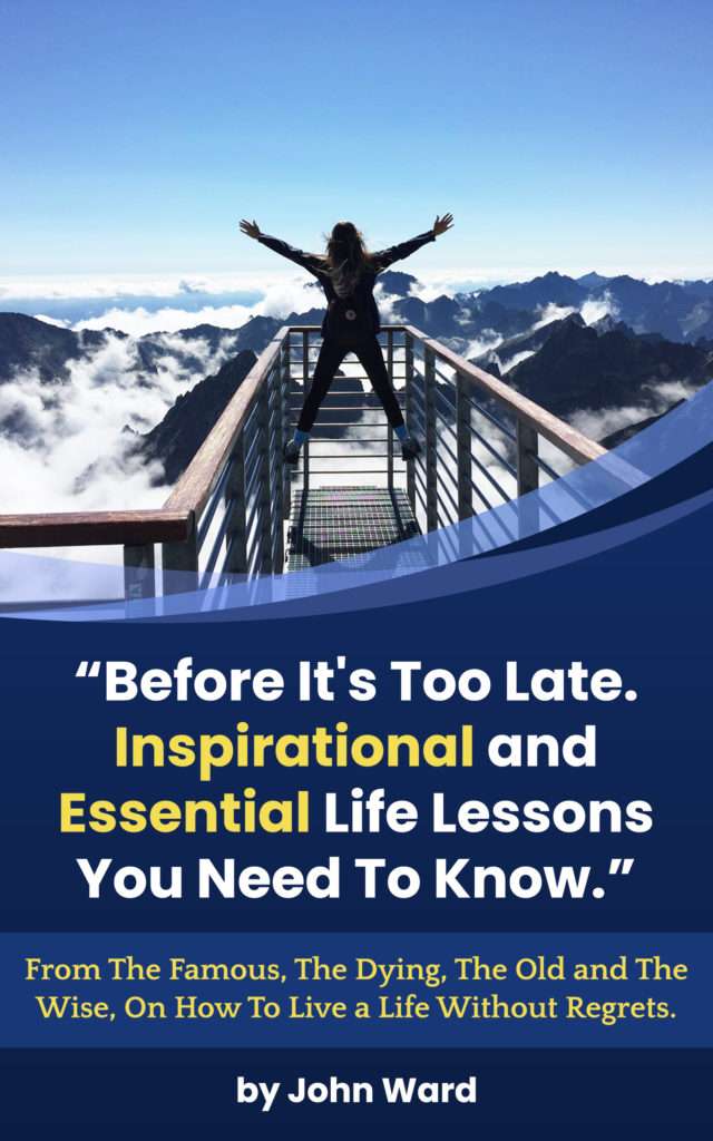 Before It's Too Late. Inspirational and Essential Life Lessons You Need To Know!