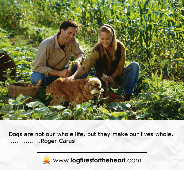 Dogs are not our whole life, but they make our lives whole.......Roger Caras